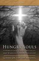 <br>Hungry Souls - Supernatural Messages, Visits, Warnings from Purgatory -  Gerard Van Den Aardweg