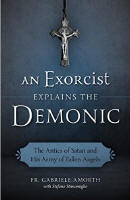 "<BR><inline style=""color: rgb(255, 0, 0);""> BUY ONE, GET ONE HALF OFF! AN EXORCIST EXPLAINS THE DEMONIC - FR. GABRIELE AMORTH"