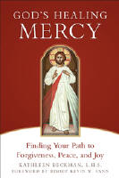 <br>God's Healing Mercy: Finding Your Path to Forgiveness, Peace and Joy - Kathleen Beckman