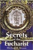 <br>Secrets of the Eucharist - Michael H. Brown
