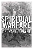 <br>Spiritual Warfare: Christians, Demonization and Deliverance - Dr. Karl L. Payne