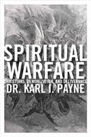 <br>Spiritual Warfare: Christians, Demonization and Deliverance - Dr. Karl L. Payne