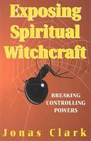 <br>Exposing Spiritual Witchcraft - Jonas Clark