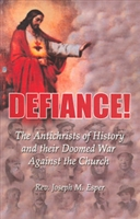 <br>Defiance! The Antichrists in History and Their Doomed War Against the Church - Fr. Joseph M. Esper