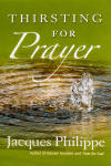 <br> THRISTING FOR PRAYER  - FR. JACQUES PHILIPPE