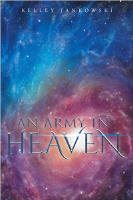 <br> AN ARMY IN HEAVEN - KELLEY JANKOWSKI