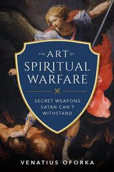 <br> NEW!   THE ART OF SPIRITUAL WARFARE - FR. VENATIUS OFORKA