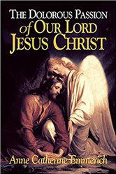 <br>FREE SHIPPING!  Dolorous Passion of Our Lord Jesus Christ - A Revelation to Sr. Anne Catherine Emmerich