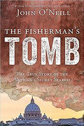 <BR> NEW & FREE SHIPPING!  THE FISHERMAN'S TOMB - THE TRUE STORY OF THE VATICAN'S SEARCH - JOHN O'NEILL