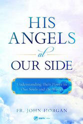 <br> NEW!  FREE SHIPPING!  HIS ANGELS AT OUR SIDE - FR. JOHN HORGAN