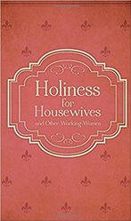 <BR> HOLINESS FOR HOUSEWIVES (AND OTHER WORKING WOMEN) - Dom Hubert Van Zeller