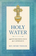 <br> HOLY WATER AND ITS SIGNIFICANCE FOR CATHOLICS - REV. HENRY THEILER