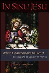 <br> IN SINU JESU: WHEN HEART SPEAKS TO HEART -  THE JOURNAL OF A PRIEST AT PRAYER - A BENEDICTINE MONK