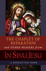 <br> The Chaplet of Reparation AND OTHER PRAYERS FROM In Sinu Jesu - A BENEDICTINE MONK