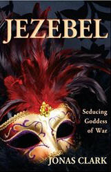 <br> JEZEBEL: SEDUCING GODDESS OF WAR - JONAS CLARK