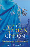 <br> THE MARIAN OPTION: GOD'S SOLUTION TO A CIVILIZATION CRISIS - DR. CARRIE GRESS