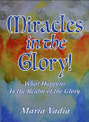 <br> NEW!!!   MIRACLES IN THE GLORY!  MARIA VADIA