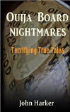 <br> OUIJA BOARD NIGHTMARES: TERRIFYING TRUE TALES - JOHN HARKER