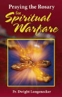 <br>PRAYING THE ROSARY FOR SPIRITUAL WARFARE - FR. DWIGHT LONGENECKER