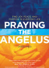 <br> PRAYING THE ANGELUS: FIND JOY, PEACE AND PURPOSE IN EVERYDAY LIFE - JARED DEES