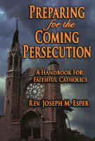 <br> PREPARING FOR THE COMING PERSECUTION - REV. JOSEPH M. ESPER