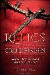 <br> RELICS FROM THE CRUCIFIXION - CHARLES WALL