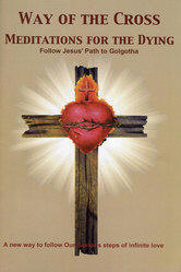 <br> WAY OF THE CROSS - MEDITATIONS FOR THE DYING - APOSTOLATE FOR THE DYING