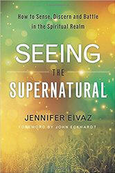 <br> Seeing the Supernatural: How to Sense, Discern and Battle in the Spiritual Realm - Jennifer Eivaz
