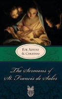 <br> The Sermons of St. Franicis de Sales for Advent and Christmas
