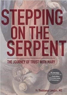 <br> STEPPING ON THE SERPENT: THE JOURNEY OF TRUST WITH MARY - FR. THADDAEUS LANCTON, MIC