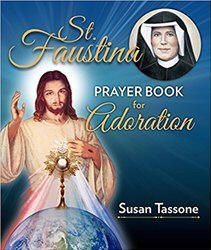 <br> NEW!  ST. FAUSTINA PRAYER BOOK ON ADORATION - SUSAN TASSONE