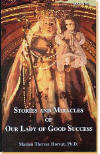 Stories and Miracles of Our Lady of Good Success - Marian Therese Horvat, Ph.D.